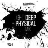 Danny House Presents - The Get Deep & Physical Mix Volume 4