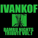 Ivankof@BAMBU NIGHTS TRIBUTE vol.1