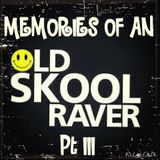 Memories Of An Oldskool Raver Pt III