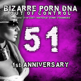 Bizarre Porn DNA - 1. Anniversary -  Out of Control Podcast - 51 -  Part 3 with Stampflok