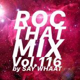 DJ SAY WHAAT - ROC THAT MIX Vol. 116