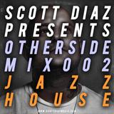 Scott Diaz Presents Otherside 002 - Jazz House