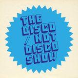 The Disco / Not Disco Show - 01.11.16