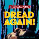 Whatafunk — Dread Again !