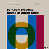 EDM.com Presents: House of Latroit Radio (Episode 005)