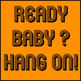 ready baby? Hang on!