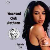 Weekend Club Anthems: Episode 39