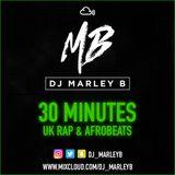 30 Minutes Of UK Rap & Afrobeats | @DJ_MarleyB