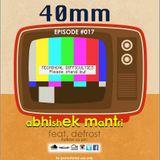 """40mm"" Episode #017 Abhishek Mantri Ft De Frost"