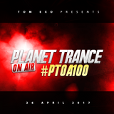 Tom Exo presents Planet Trance On Air (#PTOA100) 26April2017