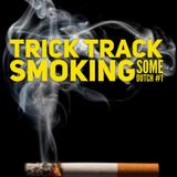 Smoking Some Dutch #1 012018 - Trick Track