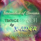 X-ADER - Innovation of Dreams (Trance Mix @ 2014)