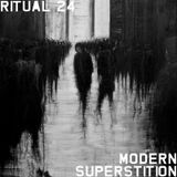 RITUAL 24 - Modern Superstition