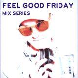 """Feel Good Friday"" Mini-Mix Vol. 1"