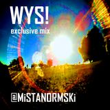 WYS! exclusive Mix (full edit) @mistanormski