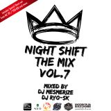NIGHT SHIFT THE MIX VOL.7 Mixed by DJ MESMERIZE & DJ RYO-SK
