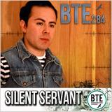 2012-10-26 - Silent Servant - BTE Podcast #284