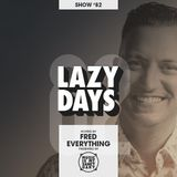 LAZY DAYS – Show #82 (Hosted by Fred Everything)