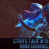 Strife Talk Episode 15 - Robo Squirrel!