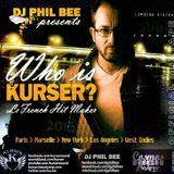 DJ PHIL BEE presents : Who is KURSER ? Le French Hit Maker [OFFICIAL MIXTAPE]