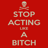Stop Acting Like A Bitch