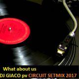 What about us Dj GIACO pv CIRCUIT SETMIX 2017