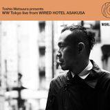 Toshio Matsuura presents WW Tokyo live from WIRED HOTEL ASAKUSA  // 01-05-17