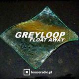 Greyloop - Float Away 156 (incl Holland Guest Mix) Live @ Houseradio.pl 2018-03-20 LAST EPISODE!