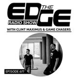The Edge Radio Show #677 Clint Maximus & Game Chasers Guest Wisdome