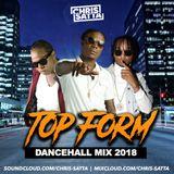 Chris Satta - Top Form - Dancehall Mix 2018