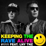 Keeping The Rave Alive Episode 111 featuring LNY TNZ