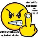 Phuck Outta Here Show on Bushwick Radio with CRAZY DJ BAZARRO VOL 1