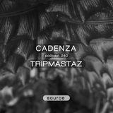 Cadenza Podcast 240 - Tripmastaz (Source)
