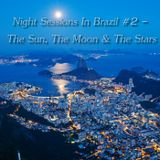 Night Sessions in Brazil #2 - The Sun, The Moon & The Stars