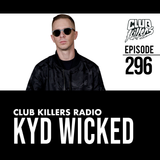Club Killers Radio #296 - Kyd Wicked