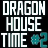 Dragon House Time #2