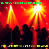 THE AFTERWORK CLASSIC REWIND 3/2/18-DJ MIXX-STREETVISION RADIO -BLENDS-HIP HOP AND CLASSICS