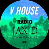 V HOUSE Radio 014 | Jax D