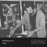 VM Podcast 02: Angel