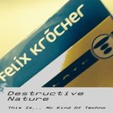 Destructive Nature - This Is... My Kind Of Techno