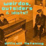 WEIRDOS, OUTSIDERS & IDIOTS!!