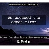 We Crossed the Ocean First - Vintage Pan-Afrx Latinx