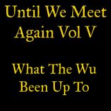 Until We Meet Again Vol 5: What The Wu Been Up To