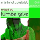 #04 minimal spieltrieb podcast mixed by fumée grise