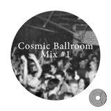 Cosmic Ballroom Mix #1