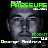 George Andrew - TECHNOPRESSUREsequence PODCAST Episode 03
