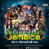ZJ SPARKS presents WAH A GWAAN JAMAICA [DANCEHALL MEGAMIX 2015]