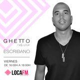 GHETTO Radioshow #2 by ESCRIBANO [17/02/2017] - LocaFM Radio Ibiza
