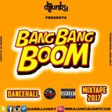 DJJUNKY PRESENTS - BANG BANG BOOM DANCEHALL MIXTAPE 2017
