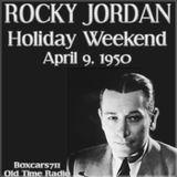 Rocky Jordan - Holiday Weekend (04-09-50)